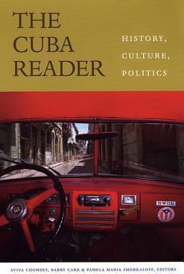 The Cuba Reader By Chomsky, Aviva (EDT)/ Carr, Barry (EDT)/ Smorkaloff, Pamela Maria (EDT)/ Kirk, Robin (EDT)